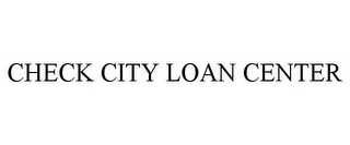 mark for CHECK CITY LOAN CENTER, trademark #85545101