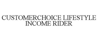 mark for CUSTOMERCHOICE LIFESTYLE INCOME RIDER, trademark #85545493