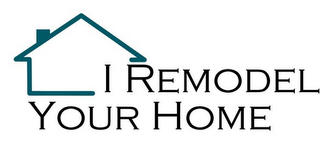 mark for I REMODEL YOUR HOME, trademark #85545863