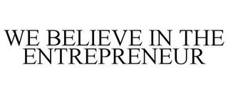 mark for WE BELIEVE IN THE ENTREPRENEUR, trademark #85546299