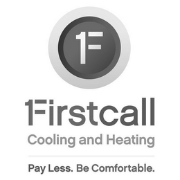 mark for F FIRSTCALL COOLING AND HEATING PAY LESS, BE COMFORTABLE, trademark #85546615