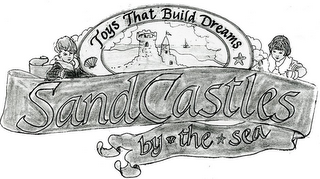 mark for SANDCASTLES BY THE SEA TOYS THAT BUILD DREAMS, trademark #85546731