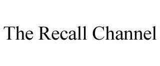 mark for THE RECALL CHANNEL, trademark #85546838