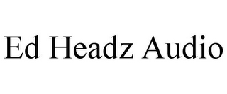 mark for ED HEADZ AUDIO, trademark #85546996