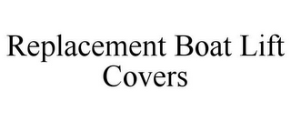 mark for REPLACEMENT BOAT LIFT COVERS, trademark #85547011