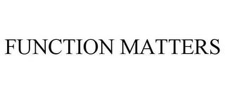 mark for FUNCTION MATTERS, trademark #85547080