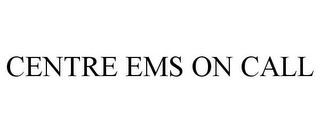 mark for CENTRE EMS ON CALL, trademark #85547523