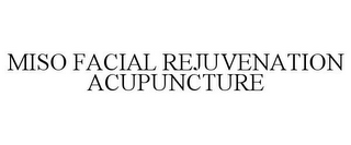 mark for MISO FACIAL REJUVENATION ACUPUNCTURE, trademark #85547706