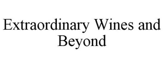 mark for EXTRAORDINARY WINES AND BEYOND, trademark #85548087