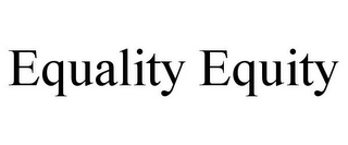 mark for EQUALITY EQUITY, trademark #85548166