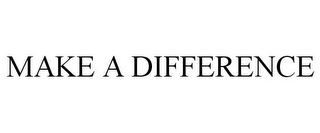 mark for MAKE A DIFFERENCE, trademark #85548207