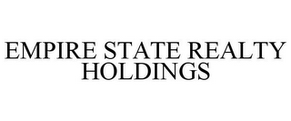 mark for EMPIRE STATE REALTY HOLDINGS, trademark #85548319