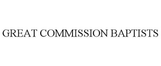 mark for GREAT COMMISSION BAPTISTS, trademark #85548379