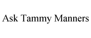 mark for ASK TAMMY MANNERS, trademark #85548608