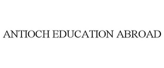 mark for ANTIOCH EDUCATION ABROAD, trademark #85549136