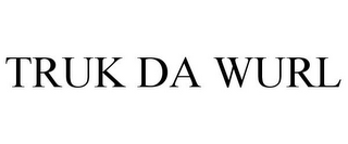 mark for TRUK DA WURL, trademark #85549369