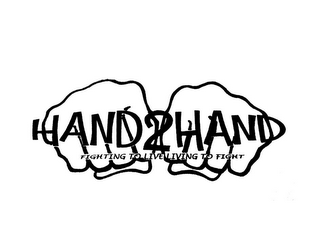 mark for HAND2HAND FIGHTING TO LIVE LIVING TO FIGHT, trademark #85550187