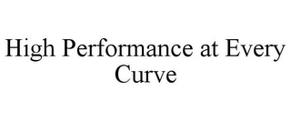 mark for HIGH PERFORMANCE AT EVERY CURVE, trademark #85550416