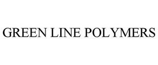 mark for GREEN LINE POLYMERS, trademark #85550425