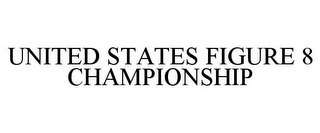mark for UNITED STATES FIGURE 8 CHAMPIONSHIP, trademark #85550467
