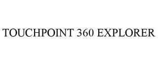 mark for TOUCHPOINT 360 EXPLORER, trademark #85550774