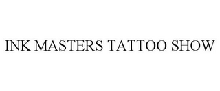 mark for INK MASTERS TATTOO SHOW, trademark #85551094