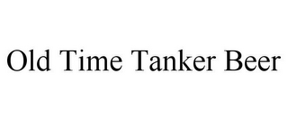 mark for OLD TIME TANKER BEER, trademark #85551185