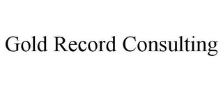mark for GOLD RECORD CONSULTING, trademark #85551260