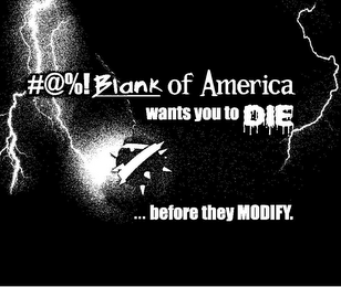 mark for #@%! BLANK OF AMERICA WANTS YOU TO DIE ...BEFORE THEY MODIFY., trademark #85551354