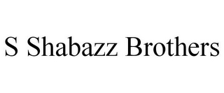 mark for S SHABAZZ BROTHERS, trademark #85551588