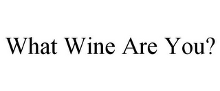 mark for WHAT WINE ARE YOU?, trademark #85551673