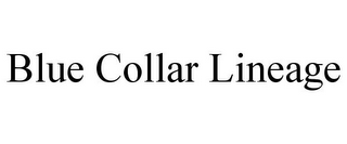 mark for BLUE COLLAR LINEAGE, trademark #85551825