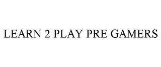 mark for LEARN 2 PLAY PRE GAMERS, trademark #85551956
