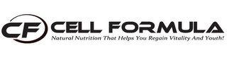 mark for CF CELL FORMULA NATURAL NUTRITION THAT HELPS YOU REGAIN VITALITY AND YOUTH!, trademark #85552157