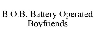 mark for B.O.B. BATTERY OPERATED BOYFRIENDS, trademark #85552195
