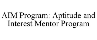 mark for AIM PROGRAM: APTITUDE AND INTEREST MENTOR PROGRAM, trademark #85552343