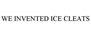 mark for WE INVENTED ICE CLEATS, trademark #85552377