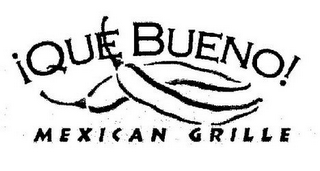 mark for ¡QUE BUENO! MEXICAN GRILLE, trademark #85552403