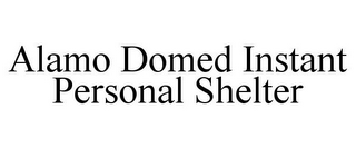 mark for ALAMO DOMED INSTANT PERSONAL SHELTER, trademark #85552529