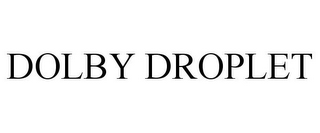 mark for DOLBY DROPLET, trademark #85552593