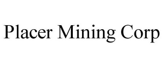 mark for PLACER MINING CORP, trademark #85553088