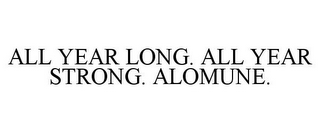 mark for ALL YEAR LONG. ALL YEAR STRONG. ALOMUNE., trademark #85553172