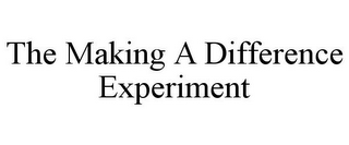 mark for THE MAKING A DIFFERENCE EXPERIMENT, trademark #85553631