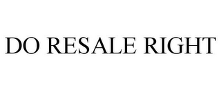 mark for DO RESALE RIGHT, trademark #85553696