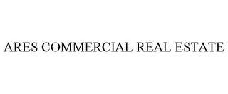 mark for ARES COMMERCIAL REAL ESTATE, trademark #85553759