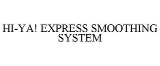mark for HI-YA! EXPRESS SMOOTHING SYSTEM, trademark #85553846