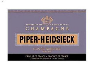 mark for FONDEE EN 1785 A RIEMS FRANCE CHAMPAGNE PIPER-HEIDSIECK CUVEE SUBLIME DEMI-SEC PRODUIT DE FRANCE PRODUCE OF FRANCE ELABORE PAR PIPER-HEIDSIECK A RIEMS FRANCE, trademark #85553974