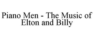 mark for PIANO MEN - THE MUSIC OF ELTON AND BILLY, trademark #85554271