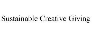 mark for SUSTAINABLE CREATIVE GIVING, trademark #85554393