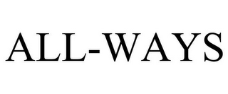mark for ALL-WAYS, trademark #85554445